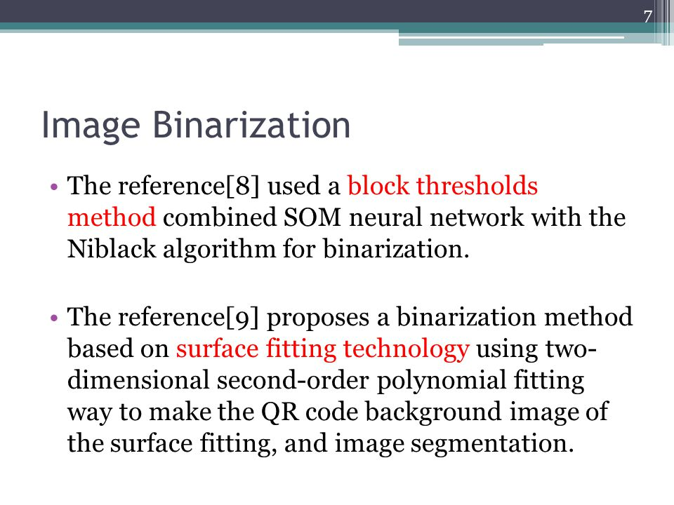 Image Binarization The reference[8] used a block thresholds method combined SOM neural network with the Niblack algorithm for binarization.